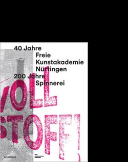 arnoldsche Katrin Burtschell / Helene Schwab / Winfried Stürzl (ed.) für die Freie Kunstakademie Nürtingen VOLL STOFF!