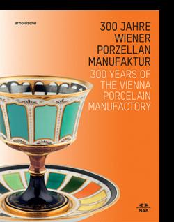 Christoph Thun-Hohenstein / Rainald Franz (eds) 300 JAHRE WIENER PORZELLANMANUFAKTUR|||