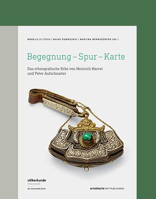 Mareile Flitsch (ed.) BEGEGNUNG – SPUR – KARTE|Das ethnografische Erbe von Heinrich Harrer und Peter Aufschnaiter||