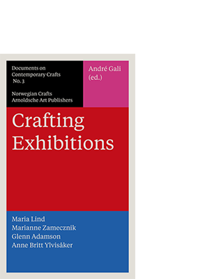 André Gali (Hg.) | Norwegian Crafts CRAFTING EXHIBITIONS