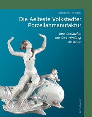 Christoph Fritzsche DIE AELTESTE VOLKSTEDTER PORZELLANMANUFAKTUR