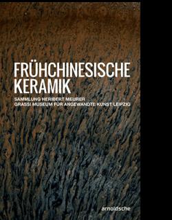 Olaf Thormann für das GRASSI Museum für Angewandte Kunst Leipzig (Hg.) FRÜHCHINESISCHE KERAMIK
