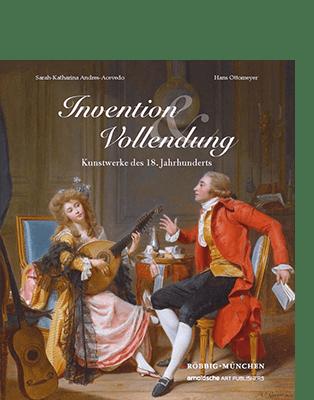 Sarah-Katharina Andres-Acevedo | Hans Ottomeyer (Hg.) INVENTION UND VOLLENDUNG