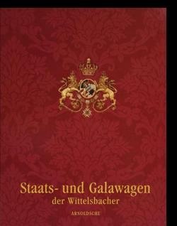 Rudolf H. Wackernagel (Hg.) STAATS- UND GALAWAGEN DER WITTELSBACHER