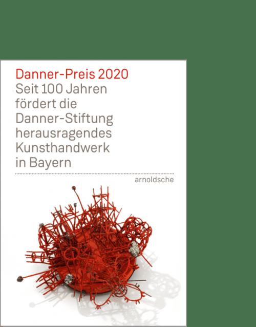 arnoldsche Danner-Preis Danner Prize Danner-Stiftung Danner'sche Dittlmann Bittl Bauhuis 2020 Nollert Bazlen Tröger Aiwanger