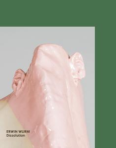 Erwin Wurm Dissolution Geymüller MAK arnoldsche ceramics Keramik art Kunst