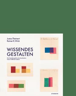 wissendes gestalten Justus Theinert  Rainer Wick Hanns Hoffmann-Lederer Mila Bauhaus Werkkunstschule Grundlehre Darmstadt Weimar Gestaltungslehre Bauhäusler arnoldsche